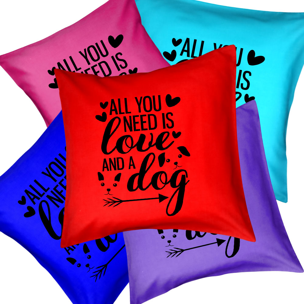Funny Dog Quote Cushions & Cushion Covers - All You Need Is Love And A Dog